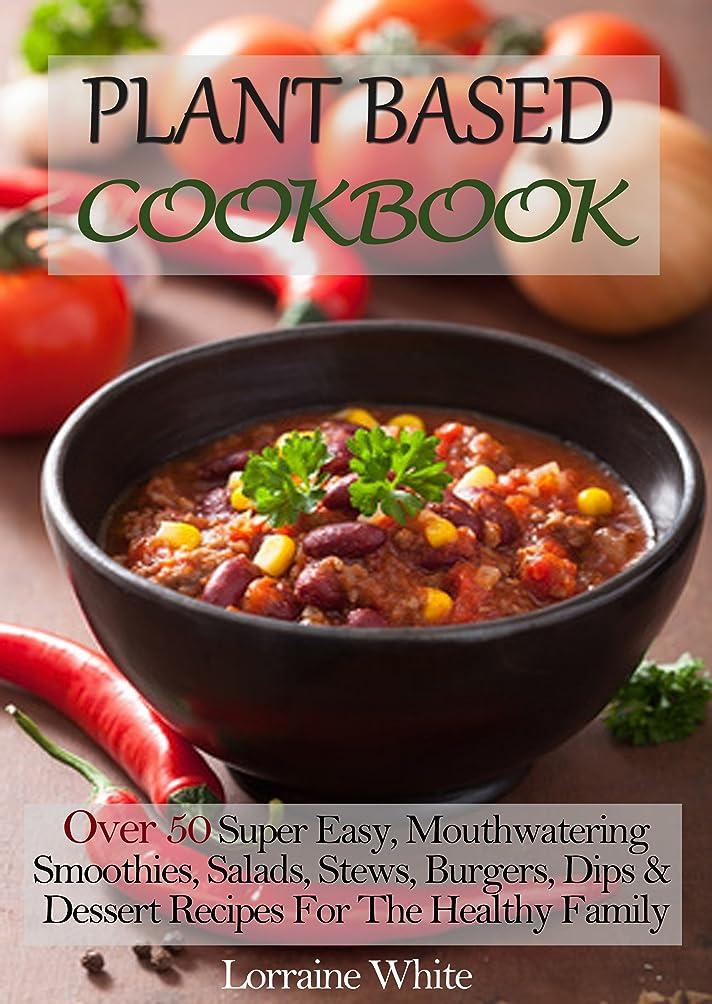 ピアノより良い黒人Plant Based Cookbook: Over 50 Super Easy, Mouthwatering Smoothies, Salads, Stews, Burgers, Dips & Dessert Recipes For The Healthy Family Diet: Whole Foods ... Health & Weight Loss (English Edition)