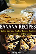 Banana Recipes: Quick, Easy and Healthy Banana Recipes Cookbook: Delicious Banana Recipes Fannie Flagg's Original Cafe Cookbook: Featuring: Fried Green Tomatoes, Southern Barbecue, Banana Split Cake,