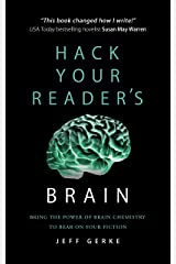 Hack Your Reader's Brain: Bring the power of brain chemistry to bear on your fiction Kindle Edition