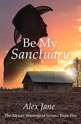 Be My Sanctuary (The Alphas' Homestead Series Book 5)