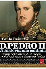 D. Pedro II: O último imperador do Novo Mundo revelado por cartas e documentos inéditos (A história não contada) eBook Kindle