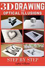 3d Drawing and Optical Illusions: How to Draw Optical Illusions and 3d Art Step by Step Guide for Kids, Teens and Students Kindle Edition