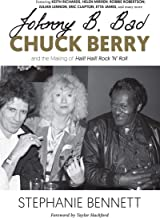 Johnny B. Bad: Chuck Berry and the Making of Hail! Hail! Rock 'N' Roll