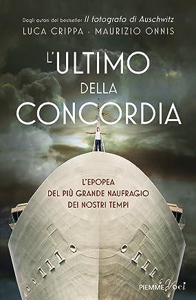 L'ultimo della Concordia: L'epopea del più grande naufragio della storia contemporanea (Italian Edition)
