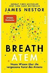 Breath - Atem: Neues Wissen über die vergessene Kunst des Atmens | Über das richtige Atmen und Atemtechniken (German Edition) Format Kindle