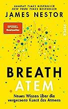 Breath - Atem: Neues Wissen über die vergessene Kunst des Atmens | Über das richtige Atmen und Atemtechniken (German Edition)