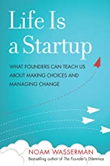 Life Is a Startup: What Founders Can Teach Us about Making Choices and Managing Change Kindle Edition