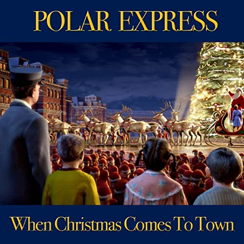 The Polar Express When Christmas Comes To Town.When Christmas Comes To Town From Polar Express By Roby