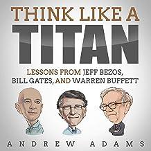 Think Like a Titan: Lessons from Jeff Bezos, Bill Gates, and Warren Buffett