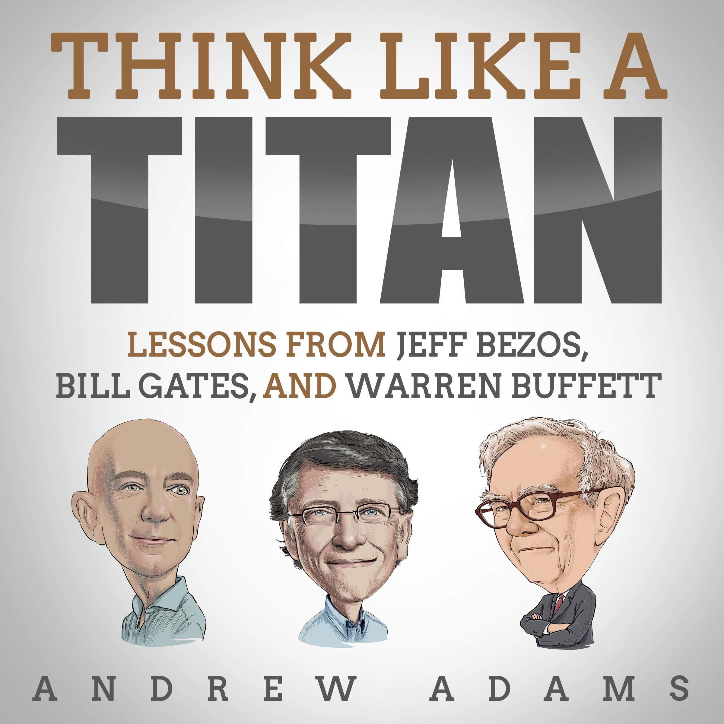 Think Like a Titan: Lessons from Jeff Bezos, Bill Gates, and Warren Buffett
