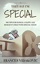 They Say I'm Special: 100 Tips For Raising A Happy and Resilient Child With Special Needs