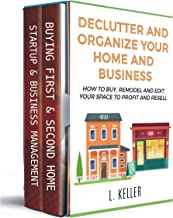 DECLUTTER AND ORGANIZE YOUR HOME AND BUSINESS a step by step guide for beginners & experts: More than Real Estate Investin...