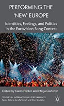 Performing the 'New' Europe: Identities, Feelings and Politics in the Eurovision Song Contest (Studies in International Performance)