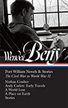 Wendell Berry: Port William Novels & Stories: The Civil War to World War II (LOA #302): Nathan Coulter / Andy Catlett: Ear...