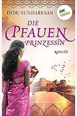 Die Pfauenprinzessin: Roman (Die Sterne Indiens 1) (German Edition) Kindle Edition