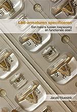 Led armaturen specificeren: Een balans tussen toepassing en functionele eisen (Dutch Edition)