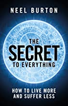 The Secret to Everything: How to Live More and Suffer Less (English Edition)