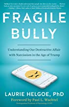 Fragile Bully: Understanding Our Destructive Affair With Narcissism in the Age of Trump