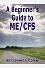 A Beginner's Guide to ME/CFS (ME/CFS Beginner's Guides Book 1) Kindle Edition