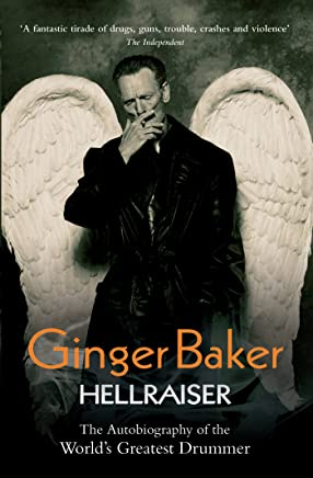 Ginger Baker - Hellraiser: The Autobiography of The Worlds Greatest Drummer (English Edition)