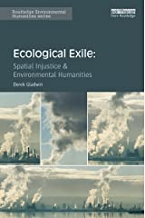 Ecological Exile: Spatial Injustice and Environmental Humanities (Routledge Environmental Humanities) Kindle Edition
