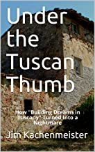 "Under the Tuscan Thumb: How ""Building Dreams in Tuscany"" Turned Into a Nightmare"
