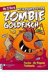Mein dicker fetter Zombie-Goldfisch: Frankie - Die fliegende Fischbombe (German Edition) Kindle Edition