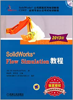SolidWorks Corporation Original Series training course : SolidWorks Flow Simulation Tutorials ( 2013 Edition )(Chinese Edition)