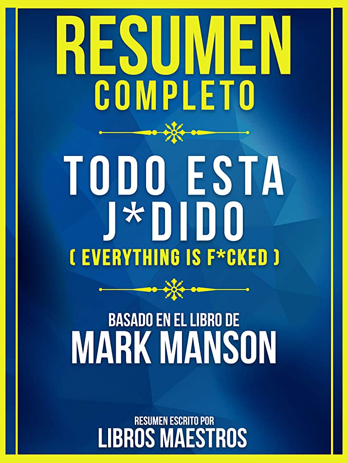 廃止するクロス王族Resumen Completo: Todo Esta J*dido (Everything Is F*cked): Basado En El Libro De Mark Manson (Spanish Edition)