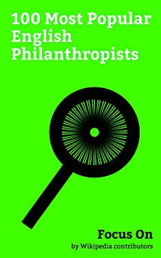 Focus On: 100 Most Popular English Philanthropists: Richard Branson, Pippa Middleton, Simon Cowell, David Gilmour, Jimmy Savile, John Maynard Keynes, Mike ... James Oglethorpe, Joseph Whitworth, etc.
