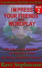 IMPRESS YOUR FRIENDS WITH WORDPLAY: 101 Jokes and Riddles to Improve Your Spelling and Word Power (Vocabulary Builder for Kids Book 2)