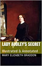 LADY AUDLEY'S SECRET: Illustrated & Annotated