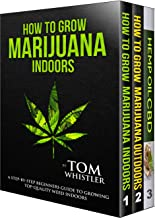 How to Grow Marijuana: 3 Manuscripts - How to Grow Marijuana Indoors, How to Grow Marijuana Outdoors, Beginner's Guide to CBD Hemp Oil