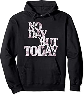 No Day But Today - Inspirational Theatre Hoodie Shirt