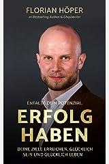 ERFOLG HABEN: Deine Ziele erreichen, glücklich sein und glücklich leben. Kindle Ausgabe