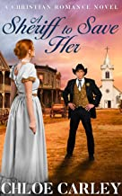 A Sheriff to Save Her: A Christian Historical Romance Novel
