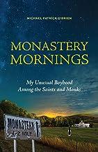 Monastery Mornings: My Unusual Boyhood Among the Saints and Monks