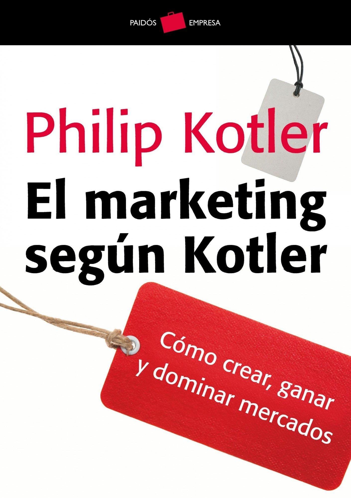 El marketing según Kotler: Cómo crear, ganar y dominar los mercados (Spanish Edition)