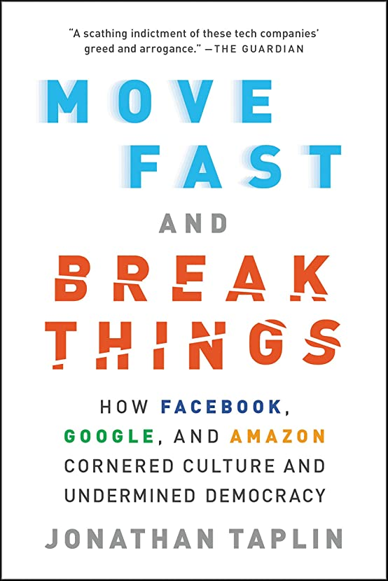 曲線知覚的熟達したMove Fast and Break Things: How Facebook, Google, and Amazon Cornered Culture and Undermined Democracy (English Edition)