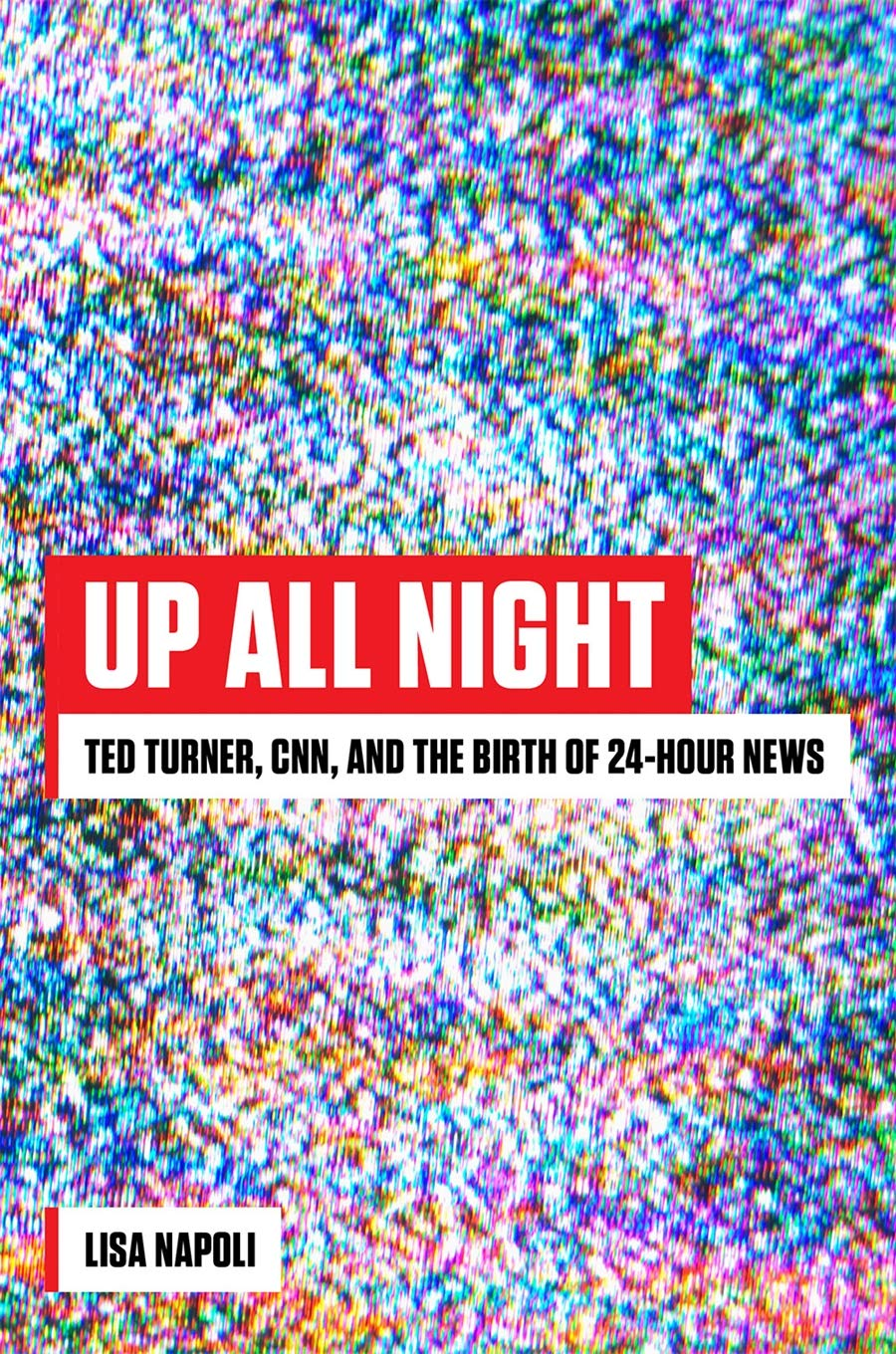 Download Up All Night: Ted Turner, CNN, And The Birth Of 24-Hour News 