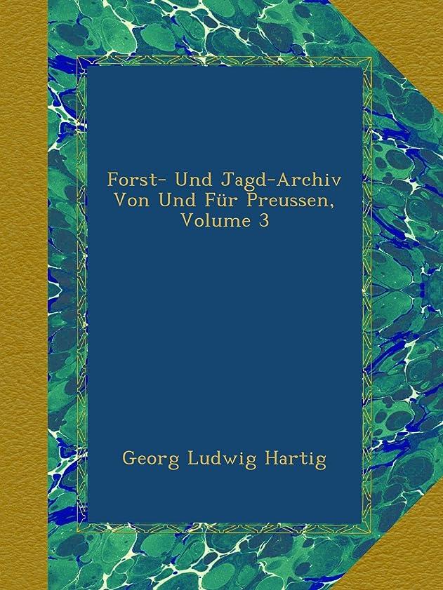 間違っている首尾一貫した海里Forst- Und Jagd-Archiv Von Und Fuer Preussen, Volume 3