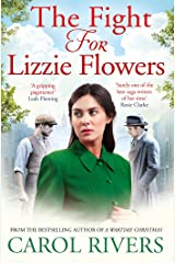 The Fight for Lizzie Flowers: the perfect wartime family saga, set in the East End of London Kindle Edition
