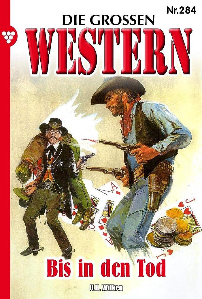 聞くホーン積極的にDie gro?en Western 284: Bis in den Tod (German Edition)