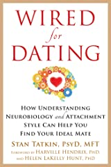 Wired for Dating: How Understanding Neurobiology and Attachment Style Can Help You Find Your Ideal Mate Kindle Edition