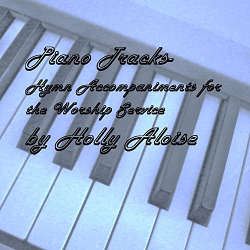 Piano Tracks- Hymn Accompaniments for the Worship Service by Holly