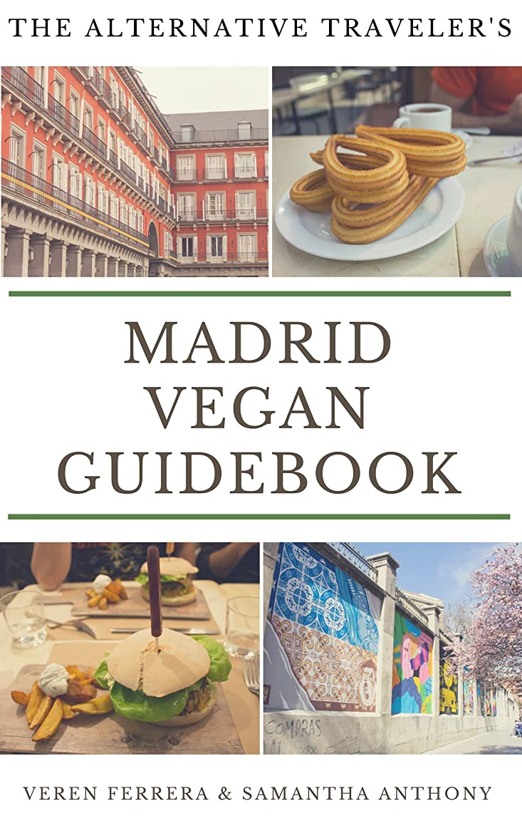 気絶させる予知極地The Alternative Traveler's Madrid Vegan Guidebook (Alternative Travelers' Vegan Guidebooks) (English Edition)