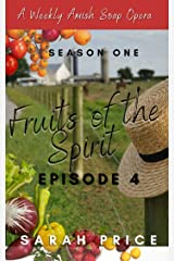 Fruits of the Spirit (Ep. 4): An Amish Romance Soap Opera (Season One Episode 4) (Fruits of the Spirit (Season One)) Kindle Edition