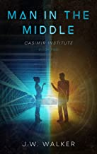 Man in the Middle: A Time Travel Sequel (Casimir Institute Book 2)