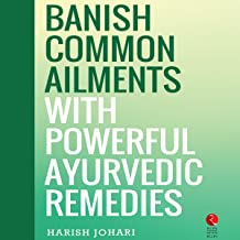 Banish Common Ailments with Powerful Ayurvedic Remedies (Rupa Quick Reads)