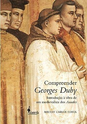 Compreender Georges Duby: Introdução à Obra de um Medievalista dos Annales
